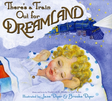 Front cover for the 2010 children's picture book, There's a Train Out for Dreamland, which brings to life the lullaby by Frederich H. Heider and Carl Kress, featuring illustrations by Jane Dyer and Brooke Dyer. The song was originally recorded by Nat King Cole in 1947.